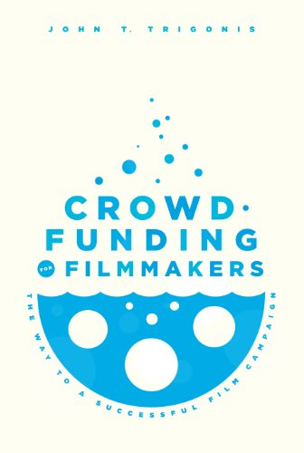 9781615931330: Crowdfunding for Filmmakers: The Way to a Successful Film Campaign