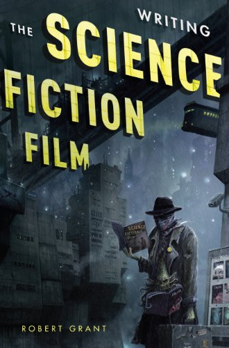Writing the Science Fiction Film: Grant, Robert