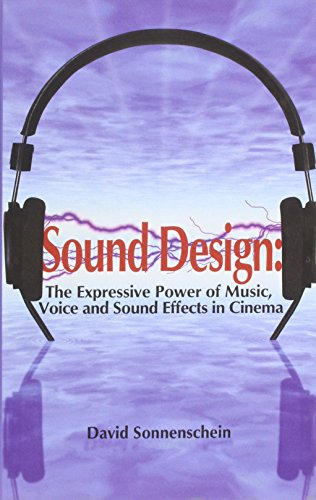 9781615932023: Sound Design: The Expressive Power of Music, Voice and Sound Effects in Cinema