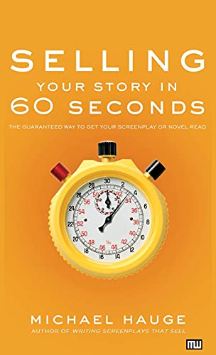 9781615932030: Selling Your Story in 60 Seconds: The Guaranteed Way to Get Your Screenplay or Novel Read