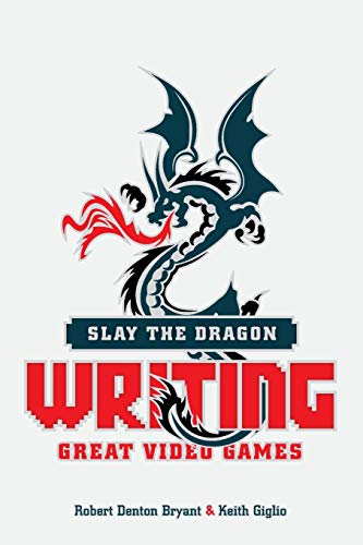9781615932290: Slay the Dragon: Writing Great Video Games