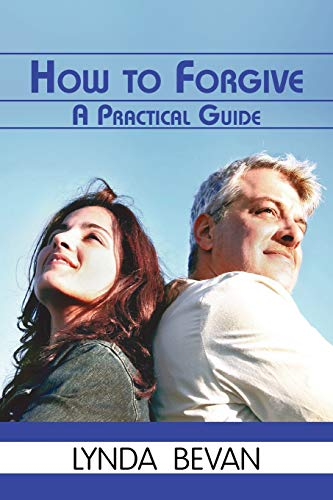 How to Forgive: A Practical Guide (10-Step: Bevan, Lynda