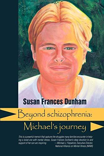 Beyond Schizophrenia: Michael's Journey (Reflections of America): Dunham, Susan Frances