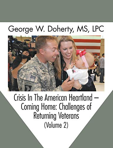 Crisis in the American Heartland -- Coming Home: Challenges of Returning Veterans (Volume 2): ...