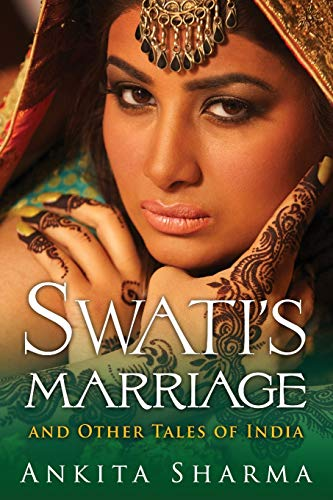 Swati's Marriage and Other Tales of India: Ankita Sharma