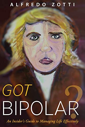 9781615993628: Got Bipolar?: An Insider's Guide to Managing Life Effectively