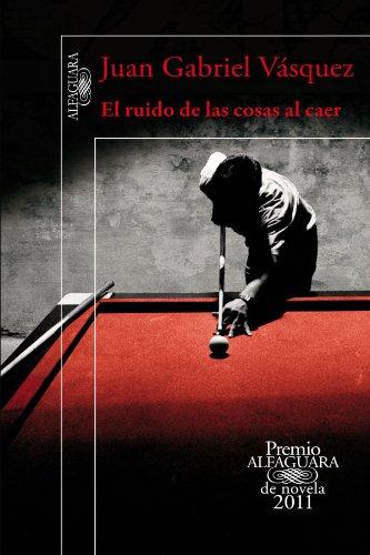 9781616056117: El ruido de las cosas al caer (Premio Alfaguara 2011) / The sound of things falling (Spanish Edition)