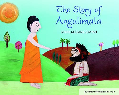 The Story of Angulimala: Buddhism for Children Level 1: Gyatso, Geshe Kelsang