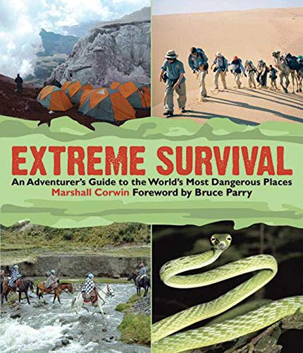 9781616080006: Extreme Survival: An Adventurer's Guide to the World's Most Dangerous Places