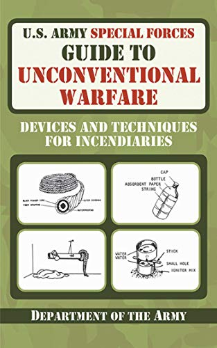 9781616080099: U.S. Army Special Forces Guide to Unconventional Warfare: Devices and Techniques for Incendiaries