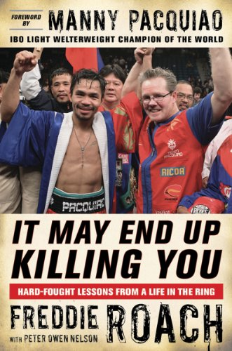 9781616080303: It May End Up Killing You: Hard Fought Lessons From a Life in the Ring