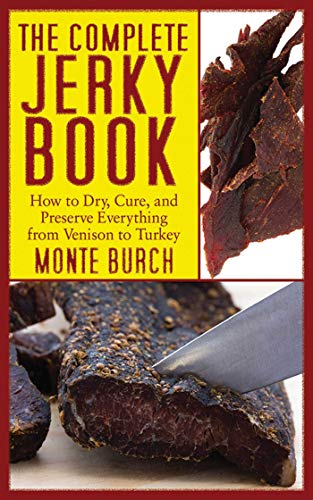 The Complete Jerky Book: How to Dry, Cure, and Preserve Everything from Venison to Turkey: Burch, ...