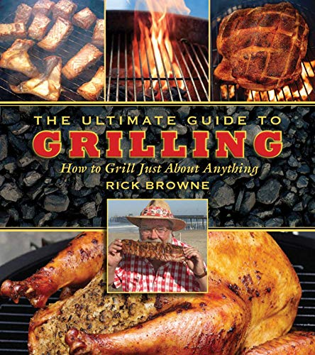 The Ultimate Guide to Grilling: How to Grill Just about Anything (The Ultimate Guides): Browne, ...