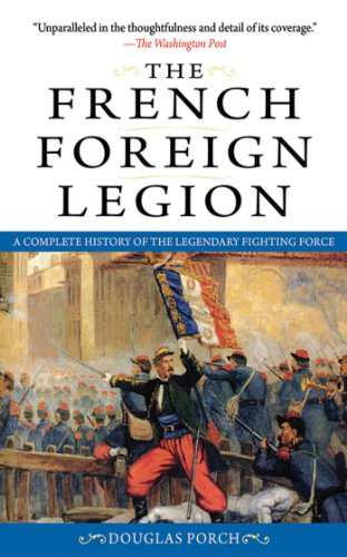 9781616080686: The French Foreign Legion: A Complete History of the Legendary Fighting Force