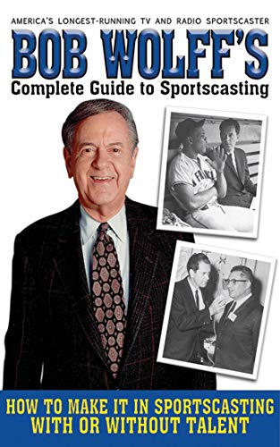 9781616080815: Bob Wolff's Complete Guide to Sportscasting: How to Make It in Sportscasting With or Without Talent
