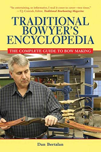 9781616081140: Traditional Bowyer's Encyclopedia: The Complete Guide to Bow Making