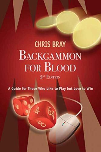 Backgammon for Blood: A Guide for Those Who Like to Play but Love to Win: Bray, Chris