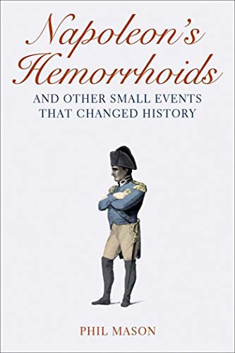 9781616081324: Napoleon's Hemorrhoids: And Other Small Events That Changed History