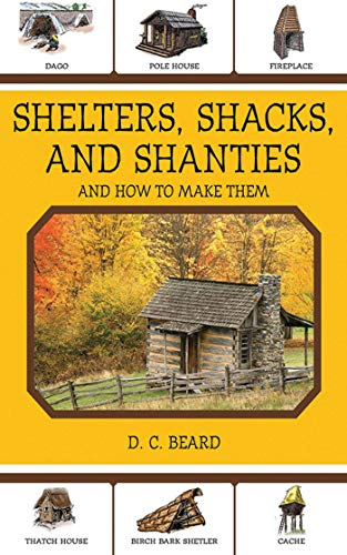 Shelters, Shacks, and Shanties: And How to Make Them: Beard, D. C.