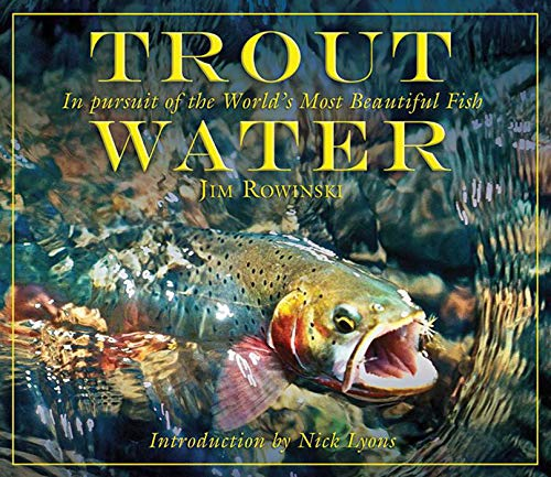 Trout Water : In Pursuit of the World's Most Beautiful Fish *SIGNED BY AUTHOR*: Rowinski, Jim