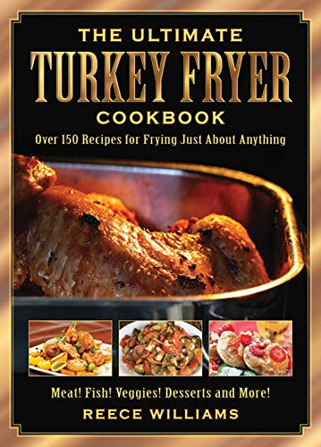 9781616081812: The Ultimate Turkey Fryer Cookbook: Over 150 Recipes for Frying Just About Anything