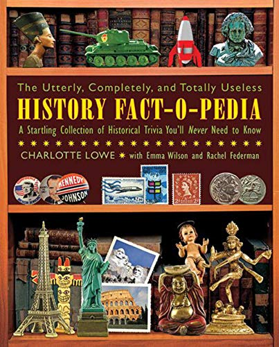 9781616082093: The Utterly, Completely, and Totally Useless History Fact-O-Pedia: A Startling Collection of Historical Trivia You'll Never Need to Know