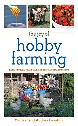 9781616082284: The Joy of Hobby Farming: Grow Food, Raise Animals, and Enjoy a Sustainable Life (The Joy of Series)