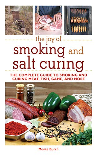 9781616082291: The Joy of Smoking and Salt Curing: The Complete Guide to Smoking and Curing Meat, Fish, Game, and More (The Joy of Series)