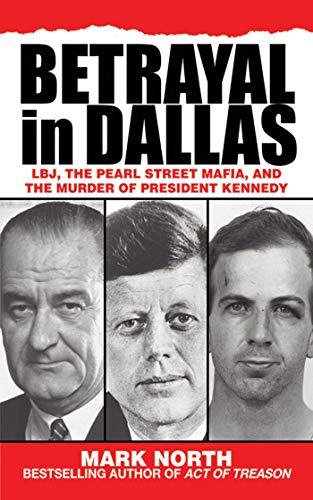 9781616082369: Betrayal in Dallas: LBJ, the Pearl Street Mafia, and the Murder of President Kennedy