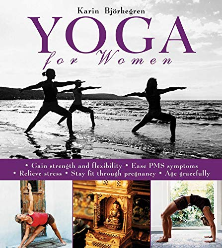 9781616082604: Yoga for Women: Gain Strength and Flexibility, Ease PMS Symptoms, Relieve Stress, Stay Fit Through Pregnancy, Age Gracefully