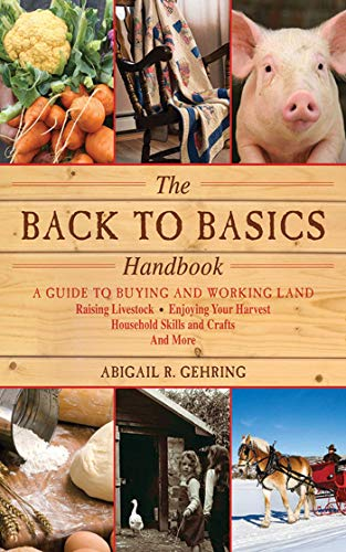 9781616082611: The Back to Basics Handbook: A Guide to Buying and Working Land, Raising Livestock, Enjoying Your Harvest, Household Skills and Crafts, and More