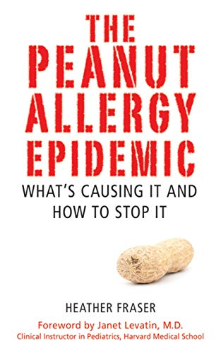 The Peanut Allergy Epidemic: What's Causing It and How to Stop It: Fraser, Heather