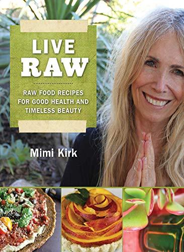 Live Raw: Raw Food Recipes for Good: Kirk, Mimi