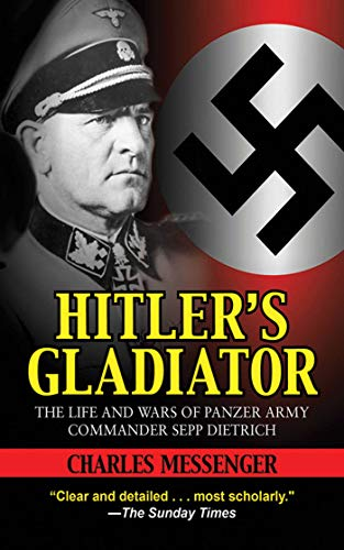 9781616082833: Hitler's Gladiator: The Life and Wars of Panzer Army Commander Sepp Dietrich