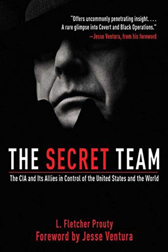 9781616082840: The Secret Team: The CIA and Its Allies in Control of the United States and the World
