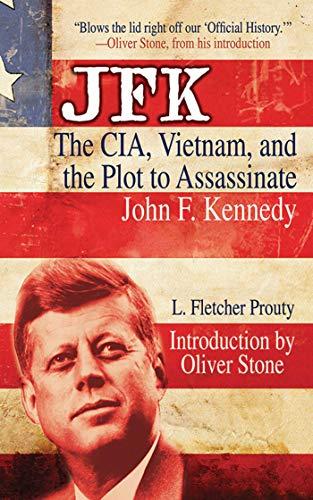 JFK: The CIA, Vietnam, and the Plot: Prouty, L. Fletcher;
