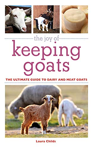 9781616083007: The Joy of Keeping Goats: The Ultimate Guide to Dairy and Meat Goats (The Joy of Series)