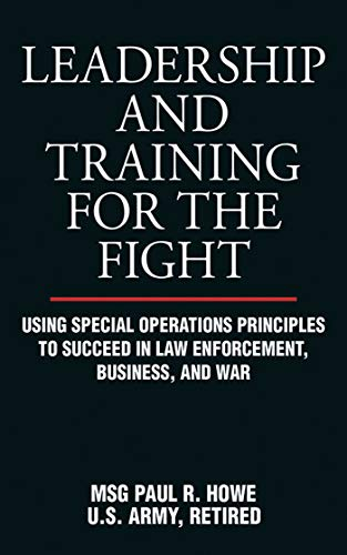 9781616083045: Leadership and Training for the Fight: Using Special Operations Principles to Succeed in Law Enforcement, Business, and War