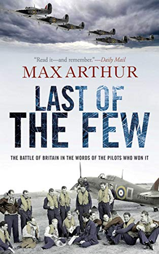 9781616083083: Last of the Few: The Battle of Britain in the Words of the Pilots Who Won It
