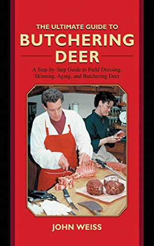 The Ultimate Guide to Butchering Deer - a step-by-step guide to field dressing, skinning, aging, ...