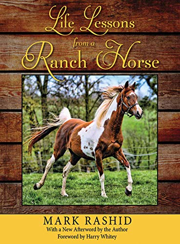Life Lessons from a Ranch Horse: With a New Afterword by the Author: Rashid, Mark