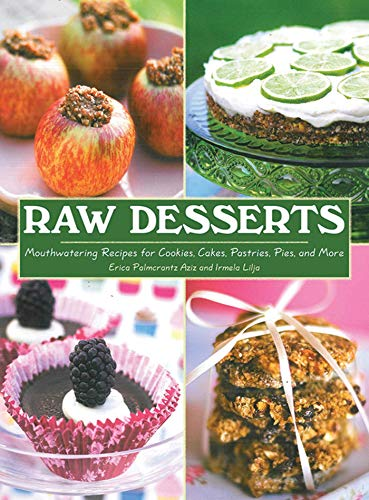 9781616083472: Raw Desserts: Mouthwatering Recipes for Cookies, Cakes, Pastries, Pies, and More