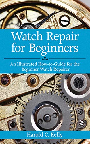 9781616083731: Watch Repair for Beginners: An Illustrated How-to-guide for the Beginner Watch Repairer