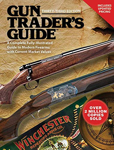 9781616083823: Gun Trader?s Guide, Thirty-Third Edition: A Complete, Fully-Illustrated Guide to Modern Firearms with Current Market Values