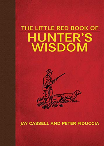 Little Red Book Of Hunter's Wisdom (Little Red Books): Jay Cassell And