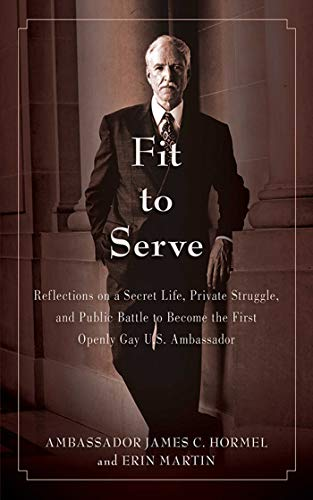 9781616083984: Fit to Serve: Reflections on a Secret Life, Private Struggle, and Public Battle to Become the First Openly Gay U.S. Ambassador