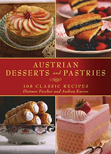 9781616083991: Austrian Desserts and Pastries: 108 Classic Recipes