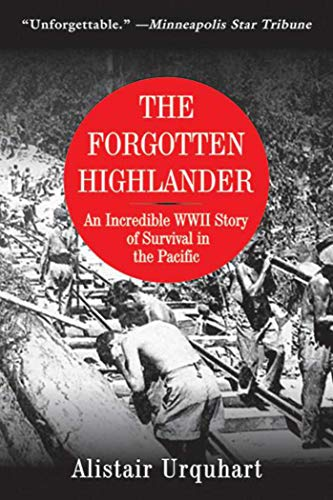 9781616084073: The Forgotten Highlander: An Incredible WWII Story of Survival in the Pacific