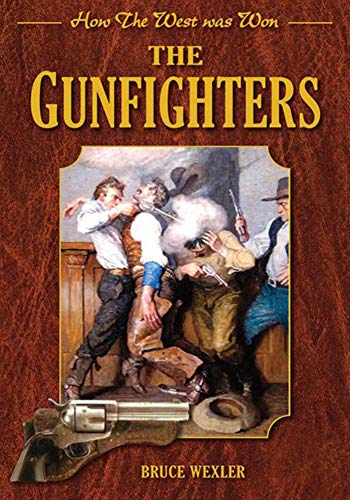 The Gunfighters: How the West Was Won: Bruce Wexler