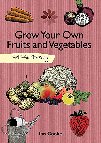 9781616084103: Grow Your Own Fruit and Vegetables: Self-Sufficiency (The Self-Sufficiency Series)